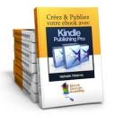 Créez et publiez votre ebook avec Kindle Publishing Pro: l'ebook de formation